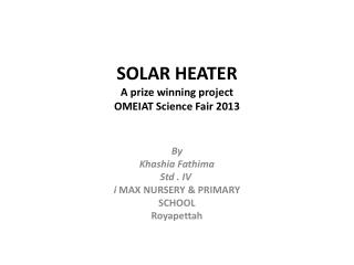 SOLAR HEATER A prize winning project OMEIAT Science Fair 2013