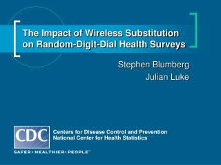 The Impact of Wireless Substitution  on Random-Digit-Dial Health Surveys