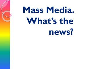 Mass Media. What�s the news?