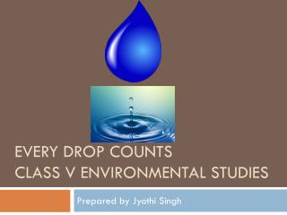 Every drop counts class v environmental studies