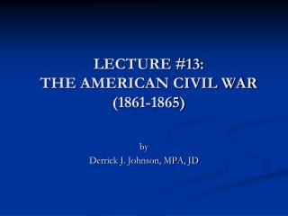 LECTURE #13:  THE AMERICAN CIVIL WAR (1861-1865)