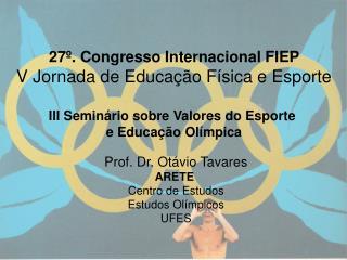 27º. Congresso Internacional FIEP V Jornada de Educação Física e Esporte