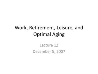 Work, Retirement, Leisure, and Optimal Aging