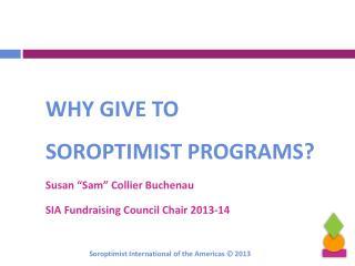 "WHY GIVE TO  SOROPTIMIST PROGRAMS? Susan ""Sam"" Collier Buchenau"
