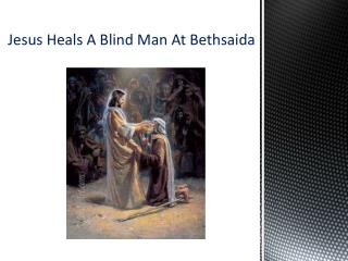 Jesus  Heals A Blind Man At Bethsaida