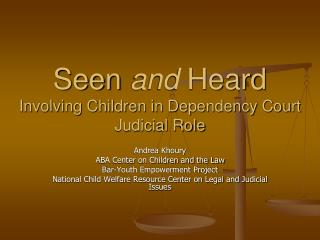 Seen  and  Heard Involving Children in Dependency Court Judicial Role