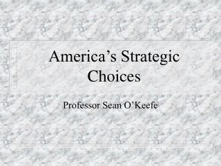 America�s Strategic Choices