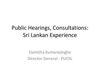 Public Hearings, Consultations: Sri Lankan Experience