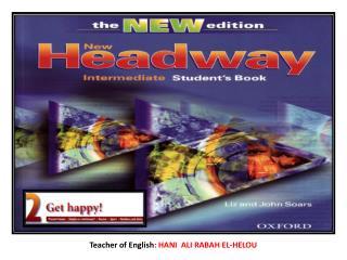 Teacher of English : HANI  ALI RABAH EL-HELOU