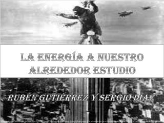 LA ENERGÍA A NUESTRO ALREDEDOR ESTUDIO