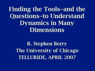 Finding the Tools--and the Questions--to Understand Dynamics in Many Dimensions