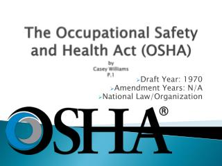 The Occupational Safety and Health Act (OSHA) by  Casey Williams P.1