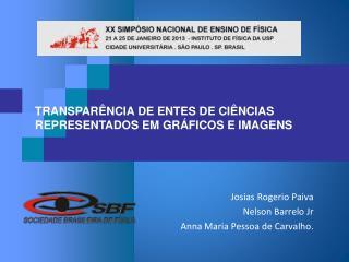 Josias  Rogerio  Paiva Nelson  Barrelo  Jr Anna Maria Pessoa de Carvalho.