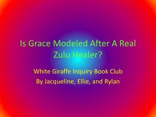 Is Grace Modeled After A Real Zulu Healer?