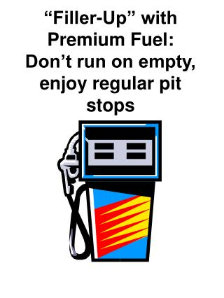 """""""Filler-Up"""" with Premium Fuel: Don't run on empty, enjoy regular pit stops"""