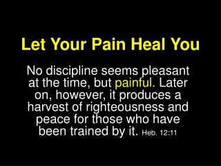 Let Your Pain Heal  You