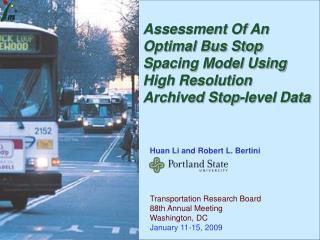 Huan Li and Robert L. Bertini Transportation Research Board  88th Annual Meeting  Washington, DC