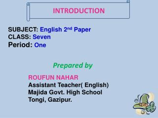 ROUFUN NAHAR Assistant Teacher( English) Majida  Govt .  High School Tongi, Gazipur.