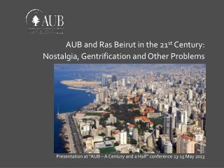 AUB and  Ras  Beirut in the 21 st  Century:  Nostalgia, Gentrification and Other Problems