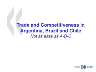 Trade and Competitiveness in Argentina, Brazil and Chile Not as easy as A-B-C