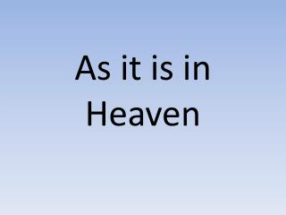 As it is in Heaven