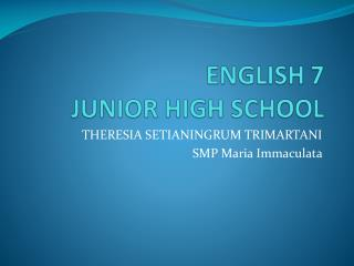 ENGLISH 7  JUNIOR HIGH SCHOOL
