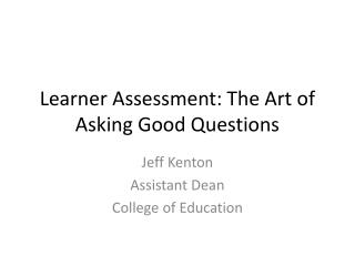 Learner Assessment: The Art of Asking Good Questions