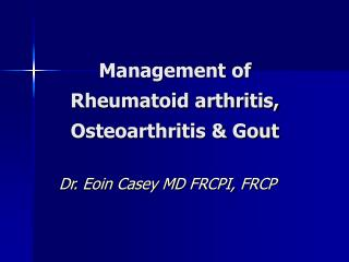 Management of Rheumatoid arthritis, Osteoarthritis & Gout