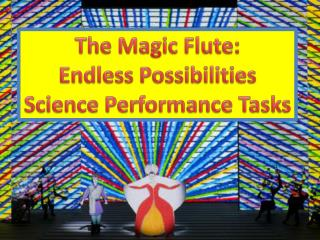 The Magic Flute: Endless Possibilities Science Performance Tasks