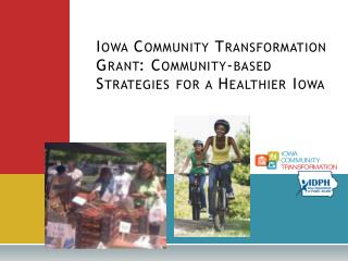 Iowa Community Transformation 	Grant: Community-based 	Strategies for a Healthier Iowa