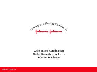 Arisa Batista Cunningham Global Diversity & Inclusion  Johnson & Johnson