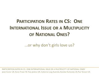 Participation Rates in CS:  One International Issue or a Multiplicity of National Ones?