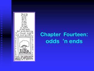 Chapter  Fourteen :  odds  �n ends