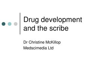Drug development and the scribe