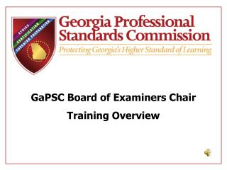 GaPSC  Board  of  Examiners Chair Training Overview