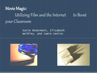 Movie Magic:  Utilizing Film and the Internet 	to Boost your Classroom