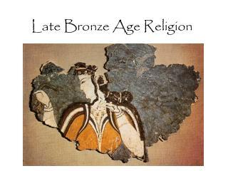 Late Bronze Age Religion