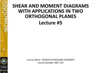 SHEAR AND MOMENT DIAGRAMS WITH APPLICATIONS IN TWO ORTHOGONAL PLANES Lecture #5
