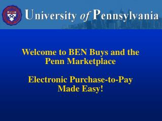 Welcome to BEN Buys and the Penn Marketplace Electronic Purchase-to-Pay Made Easy!