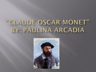 """Claude Oscar Monet"" By: Paulina Arcadia"