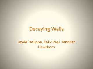 Decaying Walls