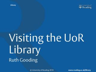 Visiting the  UoR  Library