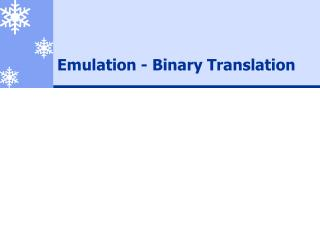 Emulation - Binary Translation