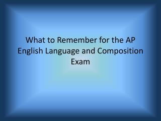 What to Remember for the AP English Language and Composition Exam
