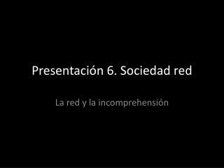 Presentación 6. Sociedad red
