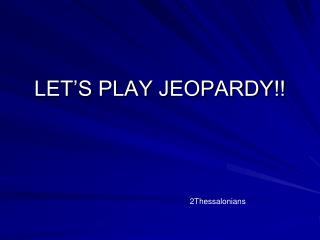 LET�S PLAY JEOPARDY!!