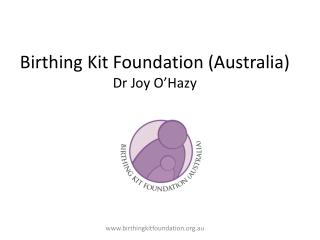 Birthing Kit Foundation (Australia) Dr Joy O'Hazy