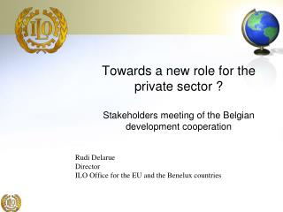 Rudi Delarue Director    ILO Office for the EU and the Benelux countries