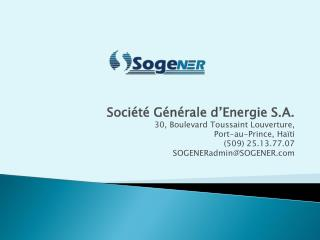 Soci�t� G�n�rale d�Energie S.A. 30, Boulevard Toussaint Louverture, Port-au-Prince,  Ha�ti