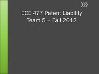 ECE 477  Patent Liability Team 5 – Fall 2012